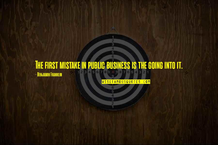 Going Public Quotes By Benjamin Franklin: The first mistake in public business is the