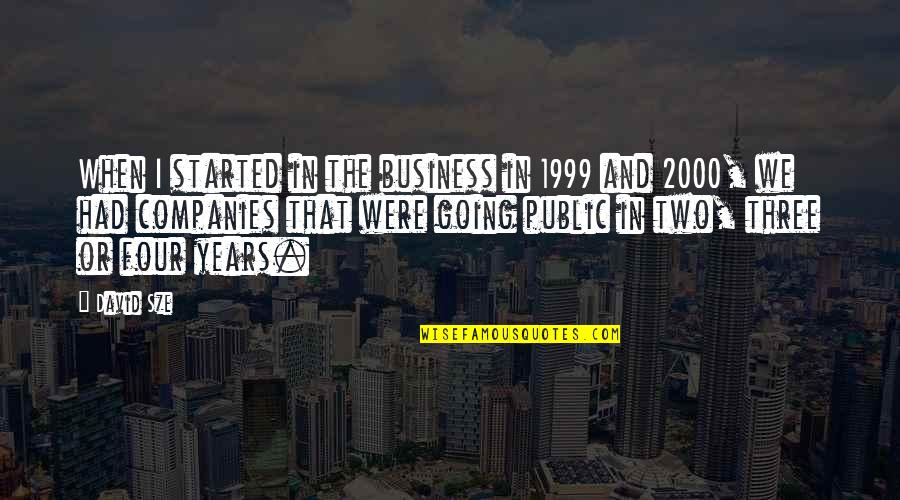 Going Public Quotes By David Sze: When I started in the business in 1999