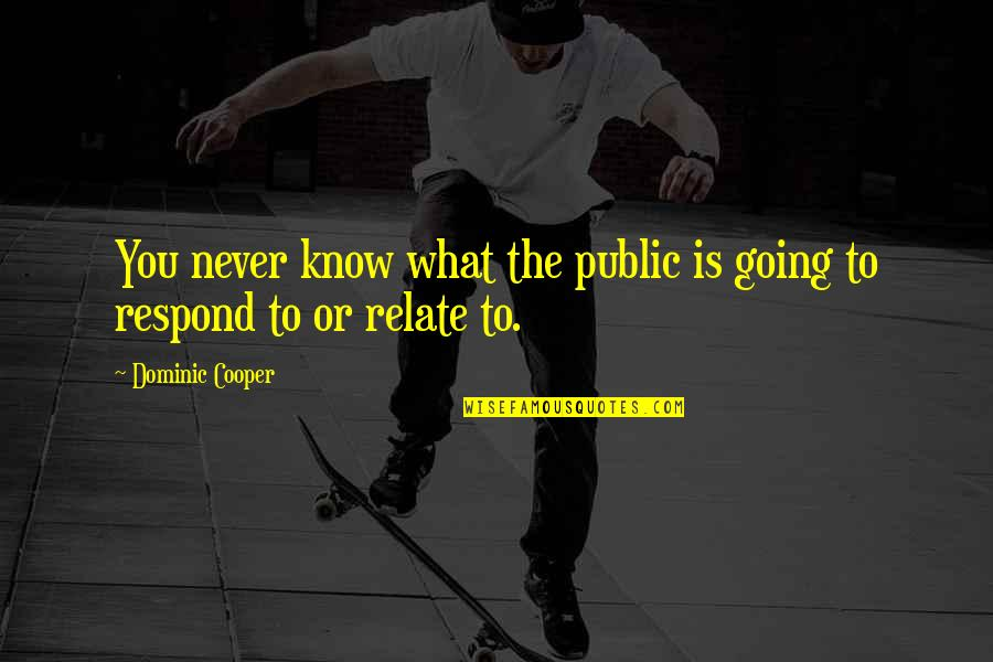 Going Public Quotes By Dominic Cooper: You never know what the public is going