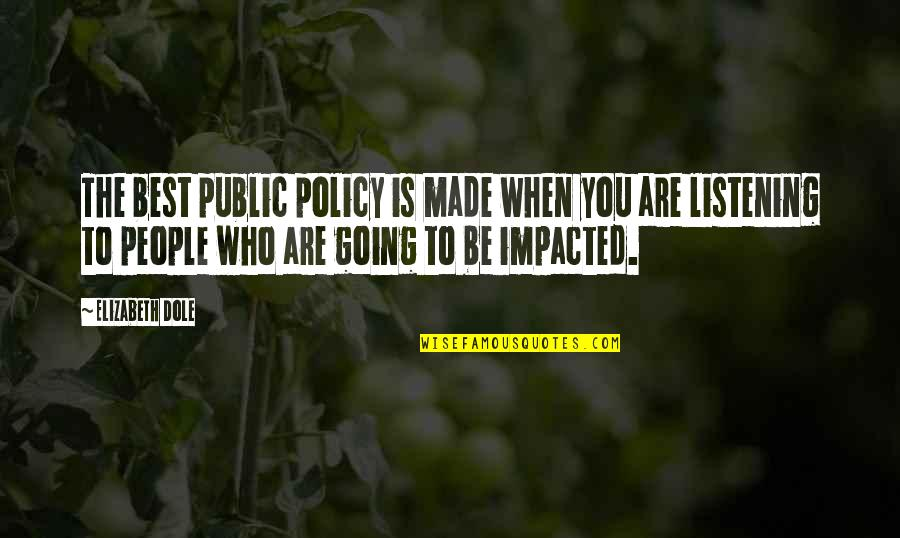 Going Public Quotes By Elizabeth Dole: The best public policy is made when you