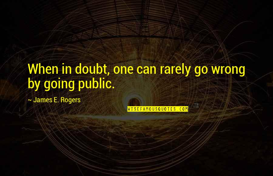 Going Public Quotes By James E. Rogers: When in doubt, one can rarely go wrong