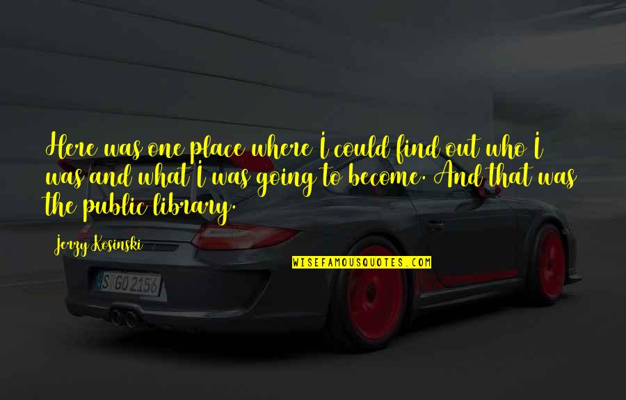 Going Public Quotes By Jerzy Kosinski: Here was one place where I could find