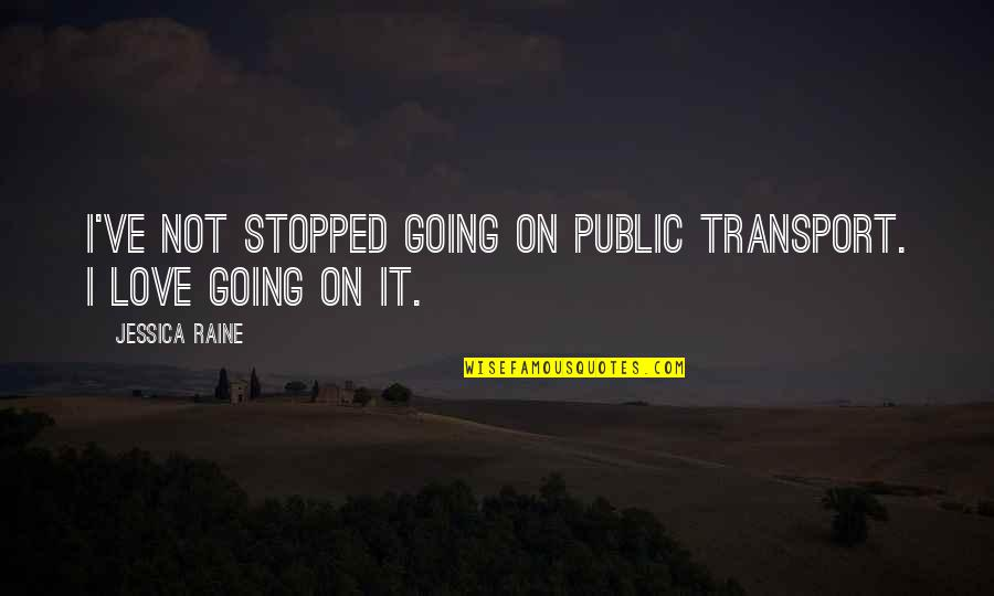 Going Public Quotes By Jessica Raine: I've not stopped going on public transport. I