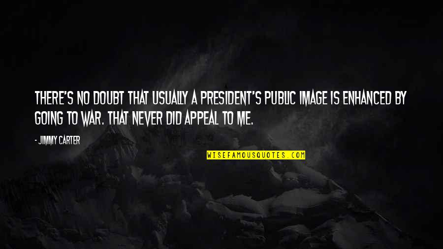 Going Public Quotes By Jimmy Carter: There's no doubt that usually a president's public