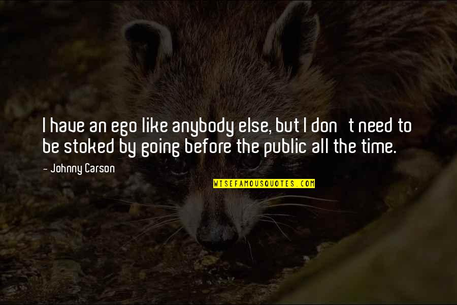 Going Public Quotes By Johnny Carson: I have an ego like anybody else, but