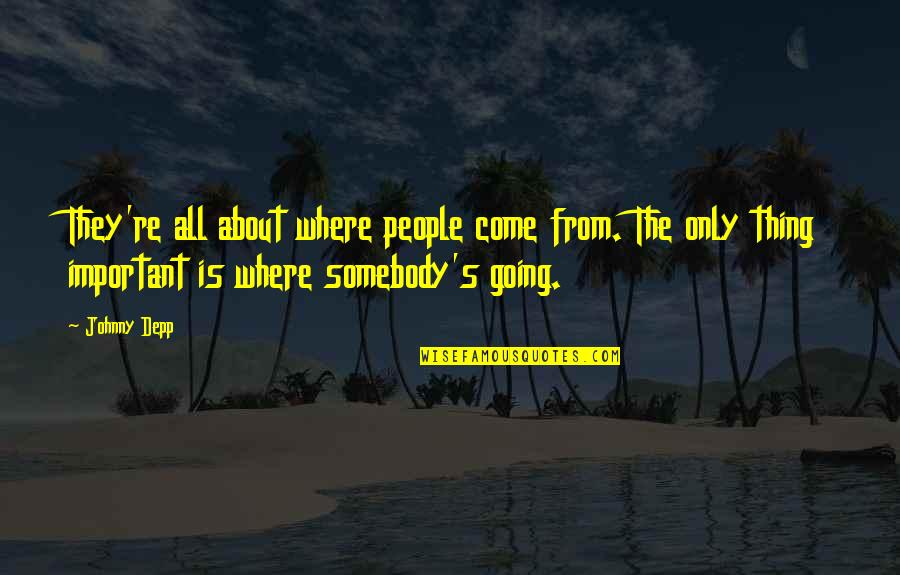 Going Public Quotes By Johnny Depp: They're all about where people come from. The