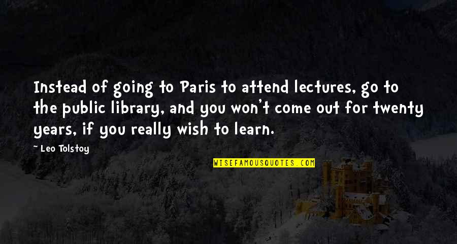 Going Public Quotes By Leo Tolstoy: Instead of going to Paris to attend lectures,