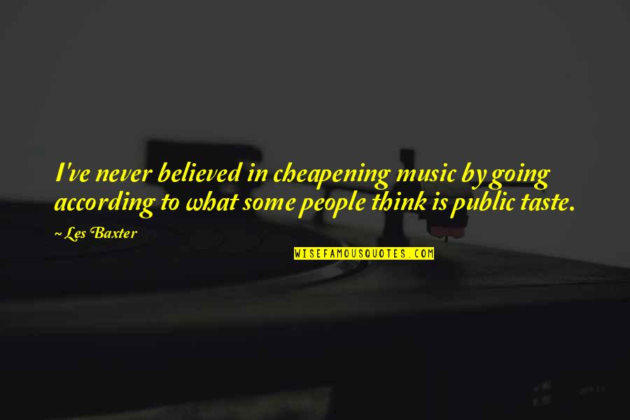 Going Public Quotes By Les Baxter: I've never believed in cheapening music by going