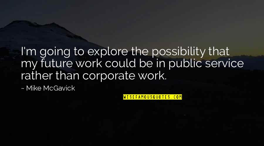 Going Public Quotes By Mike McGavick: I'm going to explore the possibility that my