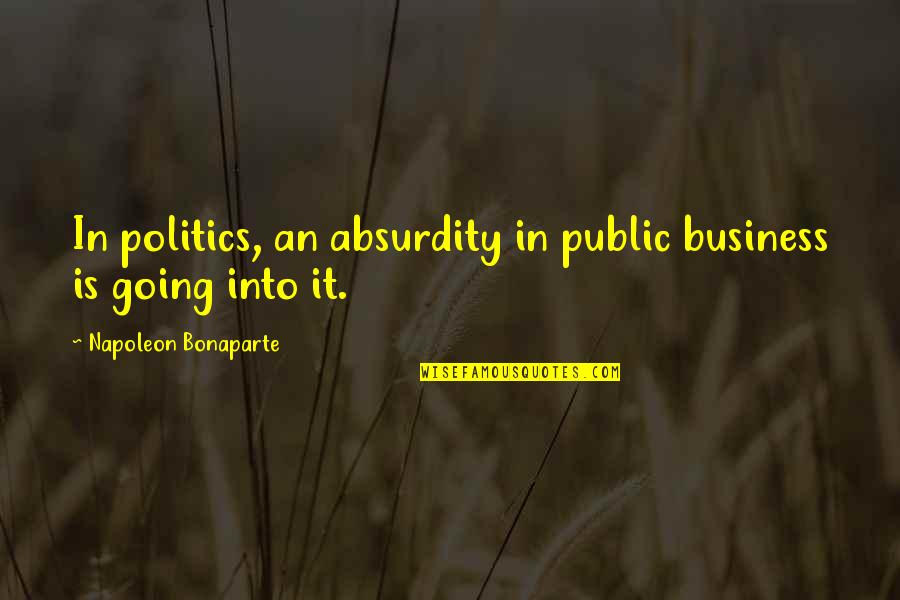 Going Public Quotes By Napoleon Bonaparte: In politics, an absurdity in public business is