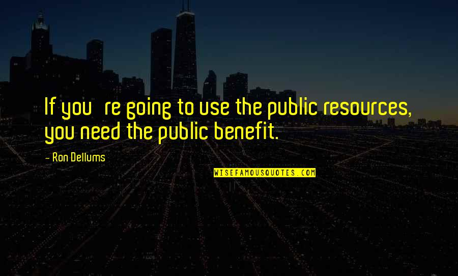 Going Public Quotes By Ron Dellums: If you're going to use the public resources,