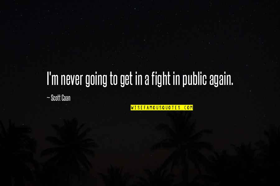 Going Public Quotes By Scott Caan: I'm never going to get in a fight