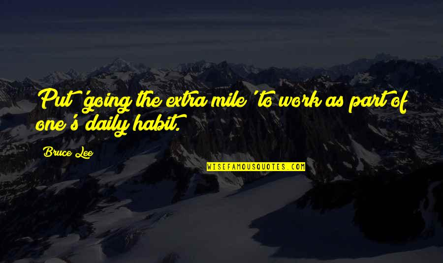 Going The Extra Mile Quotes By Bruce Lee: Put 'going the extra mile' to work as