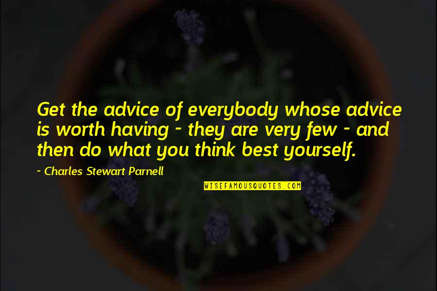 Going The Extra Mile Quotes By Charles Stewart Parnell: Get the advice of everybody whose advice is
