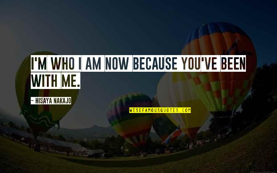 Going The Extra Mile Quotes By Hisaya Nakajo: I'm who I am now because you've been