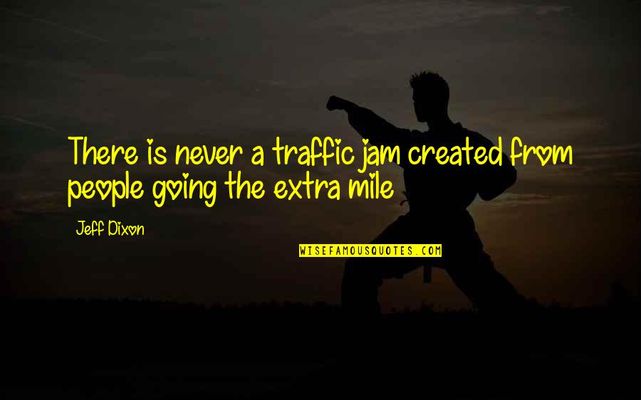 Going The Extra Mile Quotes By Jeff Dixon: There is never a traffic jam created from