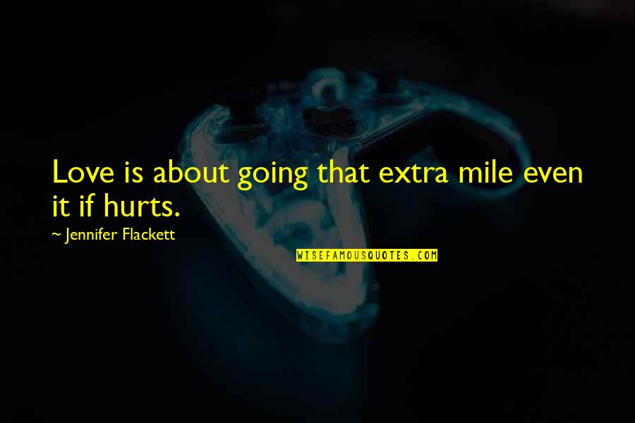 Going The Extra Mile Quotes By Jennifer Flackett: Love is about going that extra mile even