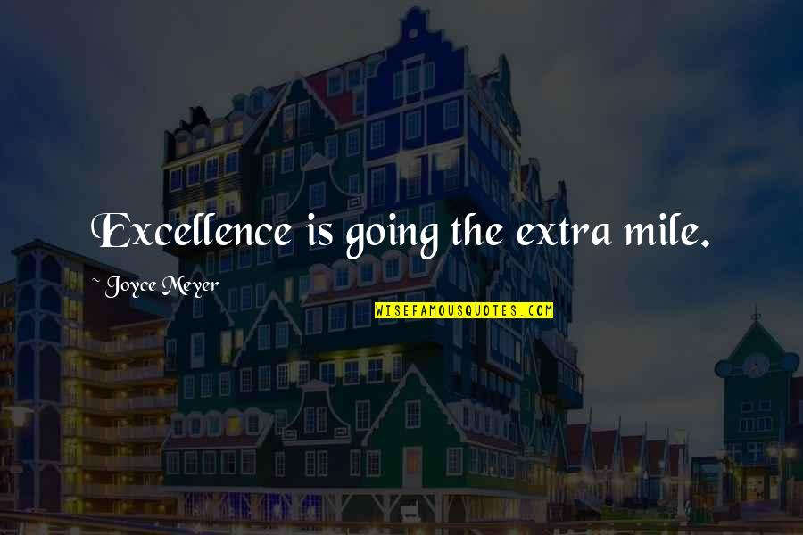 Going The Extra Mile Quotes By Joyce Meyer: Excellence is going the extra mile.