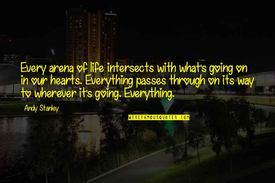 Going Through Life Quotes By Andy Stanley: Every arena of life intersects with what's going
