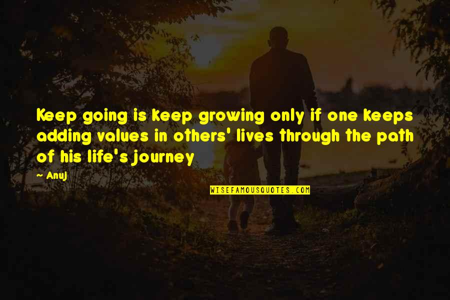 Going Through Life Quotes By Anuj: Keep going is keep growing only if one