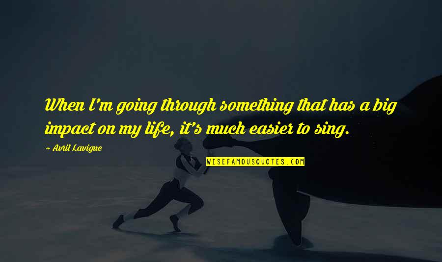 Going Through Life Quotes By Avril Lavigne: When I'm going through something that has a