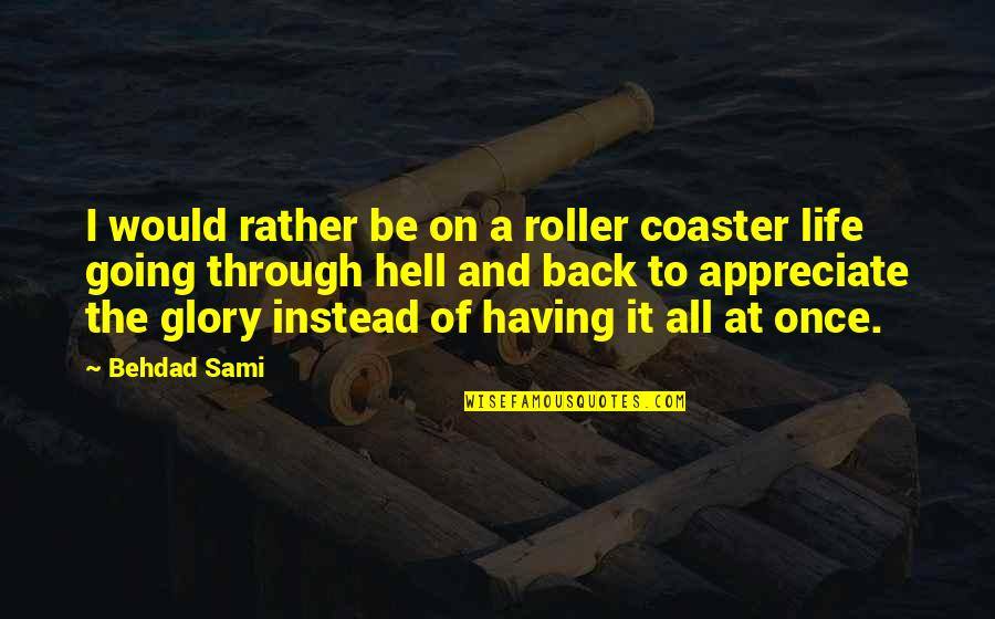 Going Through Life Quotes By Behdad Sami: I would rather be on a roller coaster