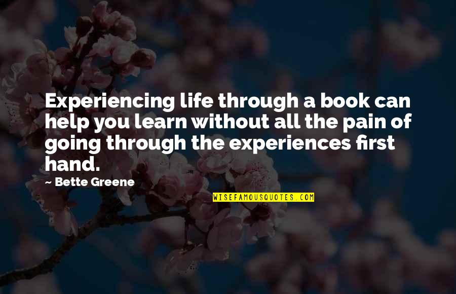 Going Through Life Quotes By Bette Greene: Experiencing life through a book can help you
