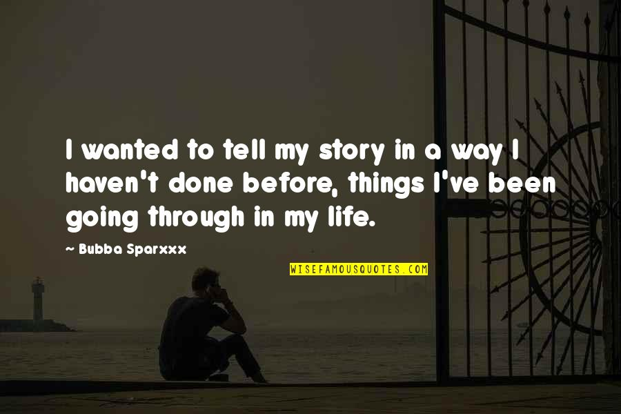 Going Through Life Quotes By Bubba Sparxxx: I wanted to tell my story in a