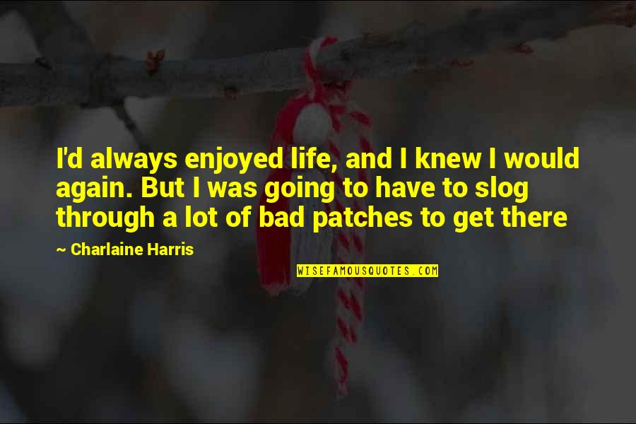 Going Through Life Quotes By Charlaine Harris: I'd always enjoyed life, and I knew I