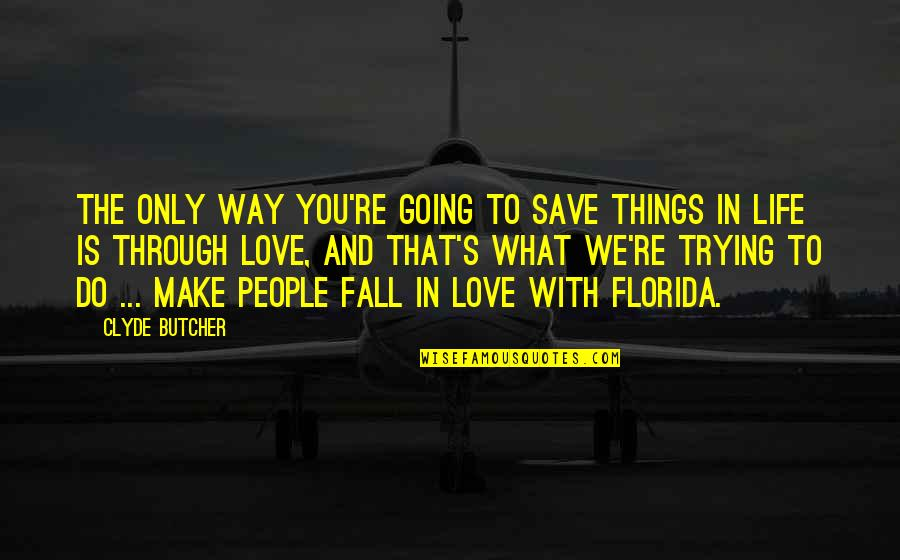 Going Through Life Quotes By Clyde Butcher: The only way you're going to save things