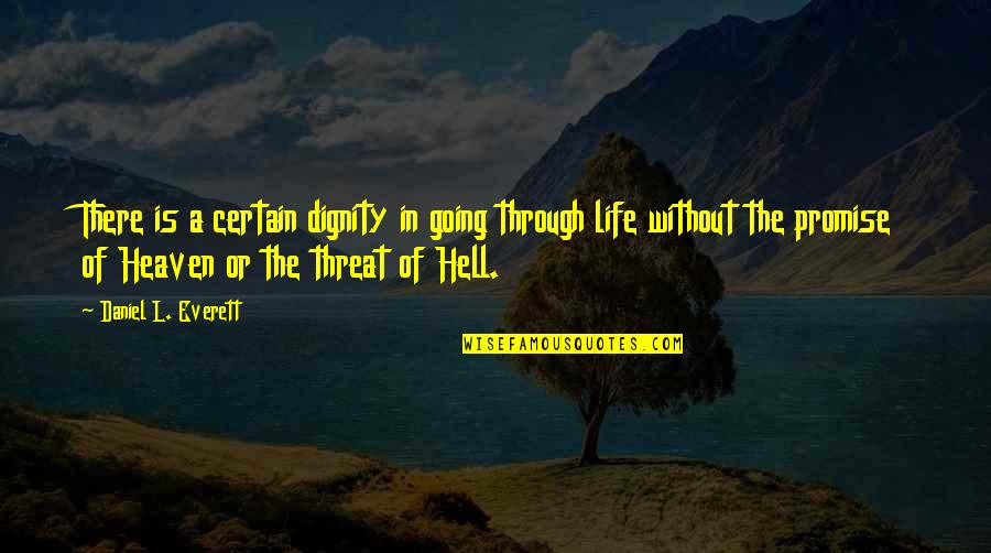 Going Through Life Quotes By Daniel L. Everett: There is a certain dignity in going through