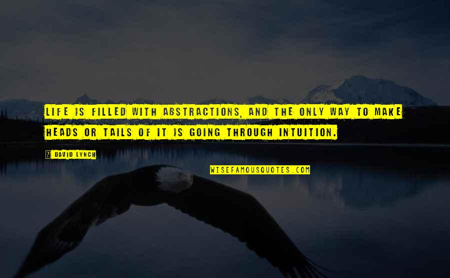 Going Through Life Quotes By David Lynch: Life is filled with abstractions, and the only