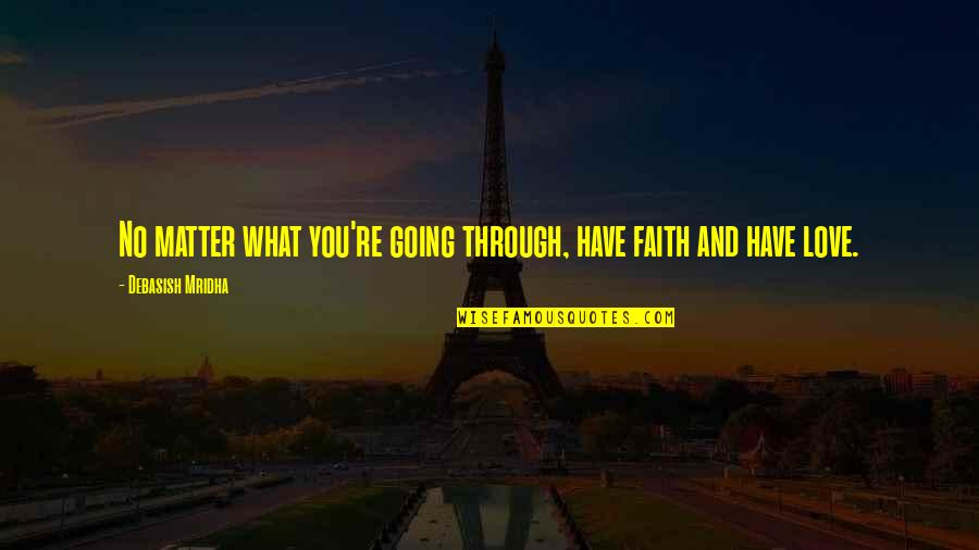 Going Through Life Quotes By Debasish Mridha: No matter what you're going through, have faith