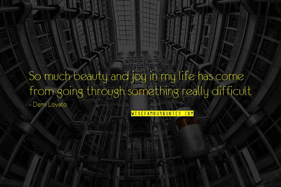 Going Through Life Quotes By Demi Lovato: So much beauty and joy in my life