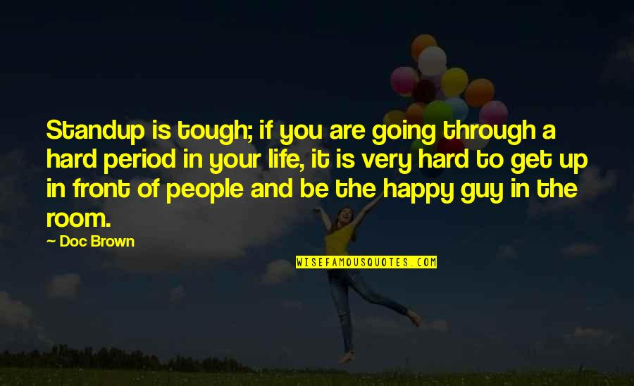 Going Through Life Quotes By Doc Brown: Standup is tough; if you are going through