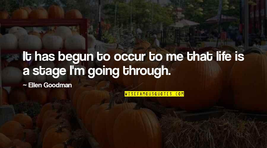 Going Through Life Quotes By Ellen Goodman: It has begun to occur to me that