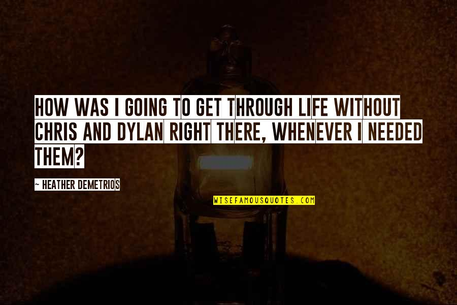 Going Through Life Quotes By Heather Demetrios: How was I going to get through life