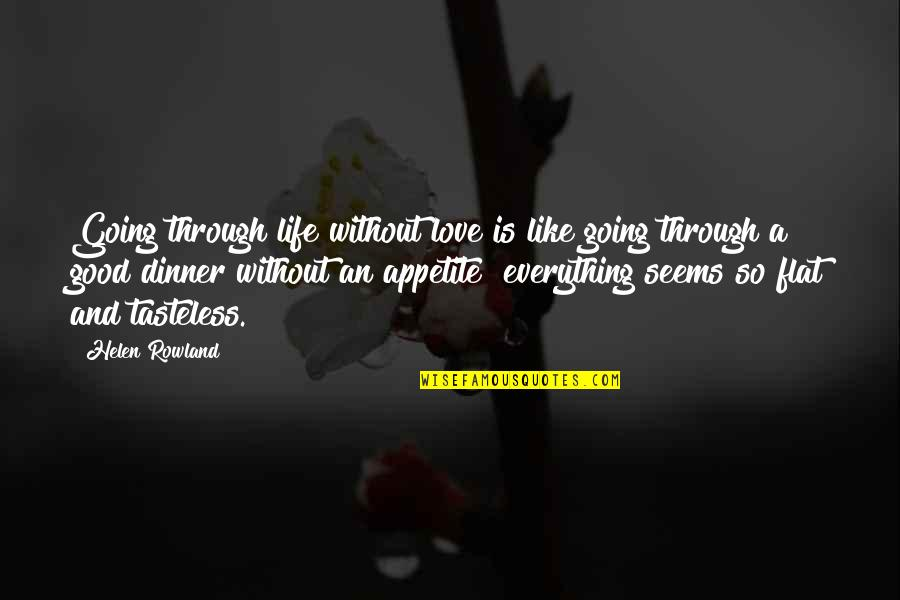 Going Through Life Quotes By Helen Rowland: Going through life without love is like going