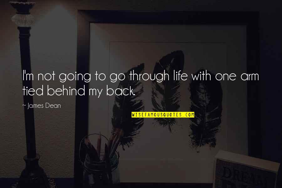 Going Through Life Quotes By James Dean: I'm not going to go through life with