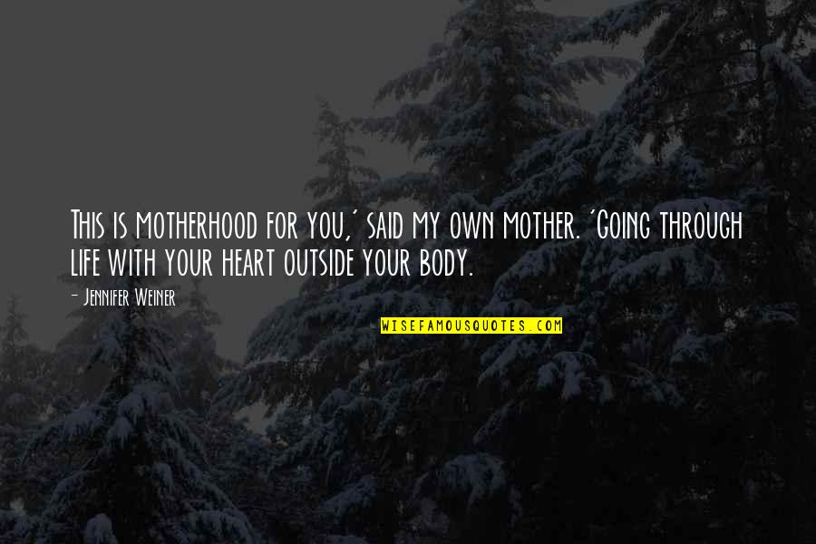 Going Through Life Quotes By Jennifer Weiner: This is motherhood for you,' said my own