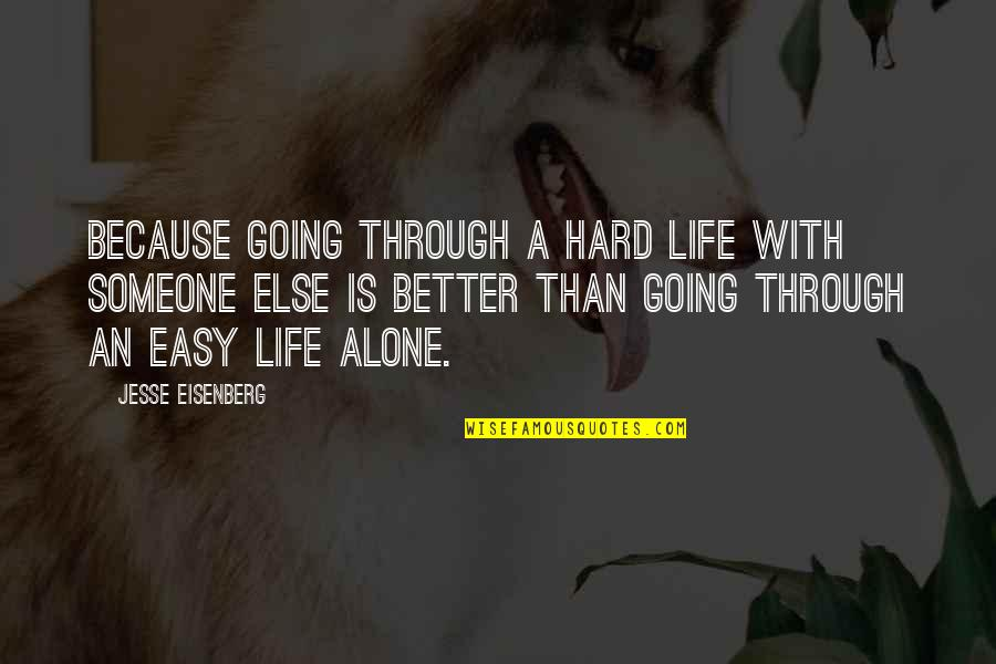 Going Through Life Quotes By Jesse Eisenberg: Because going through a hard life with someone