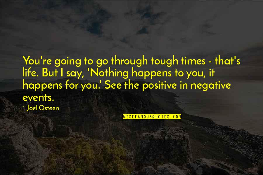 Going Through Life Quotes By Joel Osteen: You're going to go through tough times -