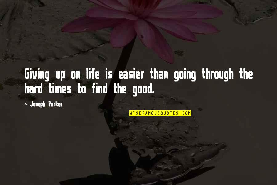 Going Through Life Quotes By Joseph Parker: Giving up on life is easier than going
