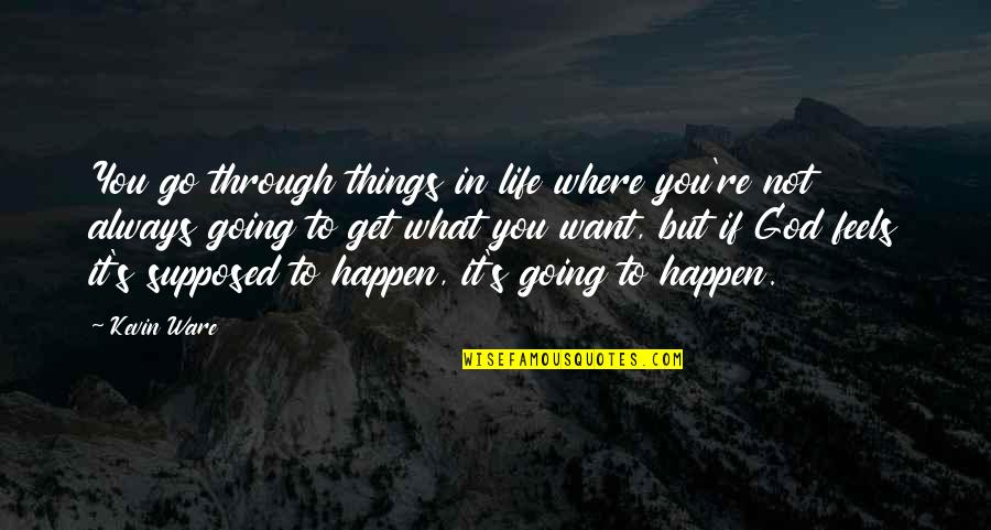 Going Through Life Quotes By Kevin Ware: You go through things in life where you're