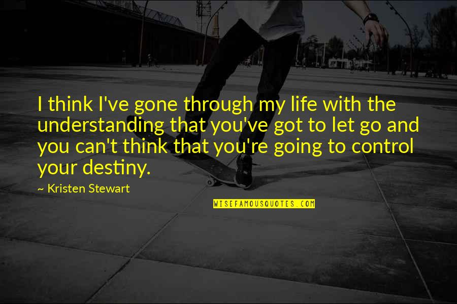 Going Through Life Quotes By Kristen Stewart: I think I've gone through my life with