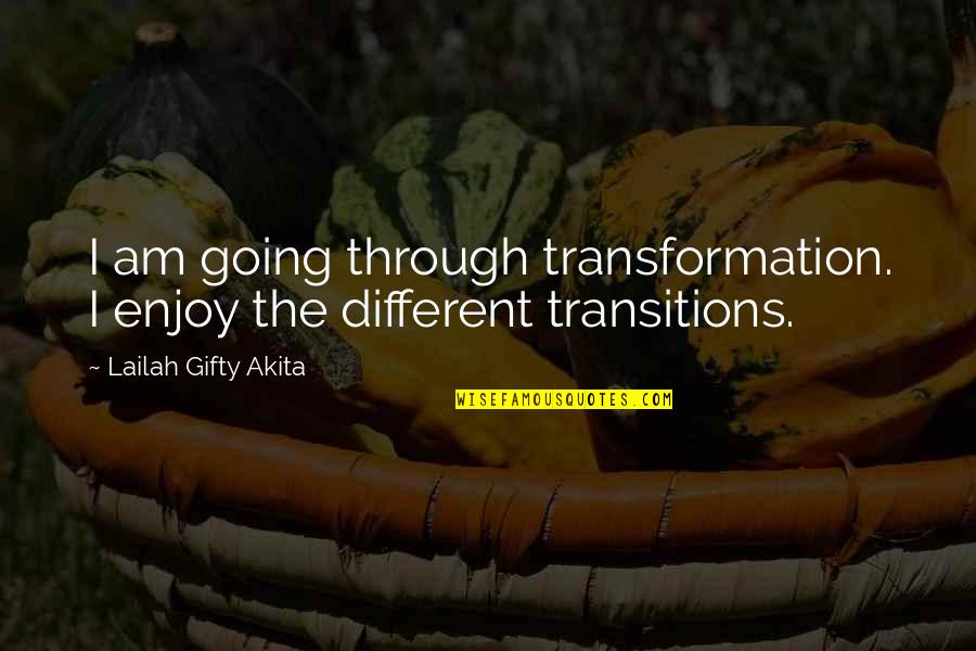 Going Through Life Quotes By Lailah Gifty Akita: I am going through transformation. I enjoy the