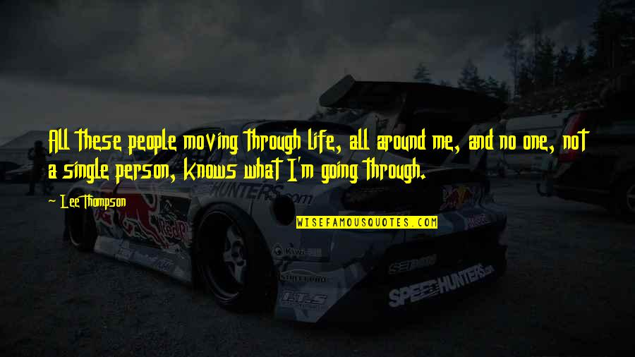 Going Through Life Quotes By Lee Thompson: All these people moving through life, all around