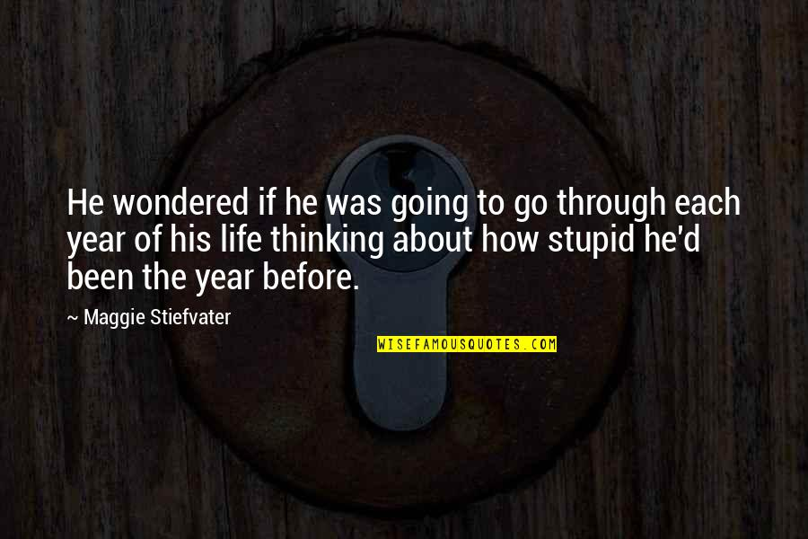 Going Through Life Quotes By Maggie Stiefvater: He wondered if he was going to go