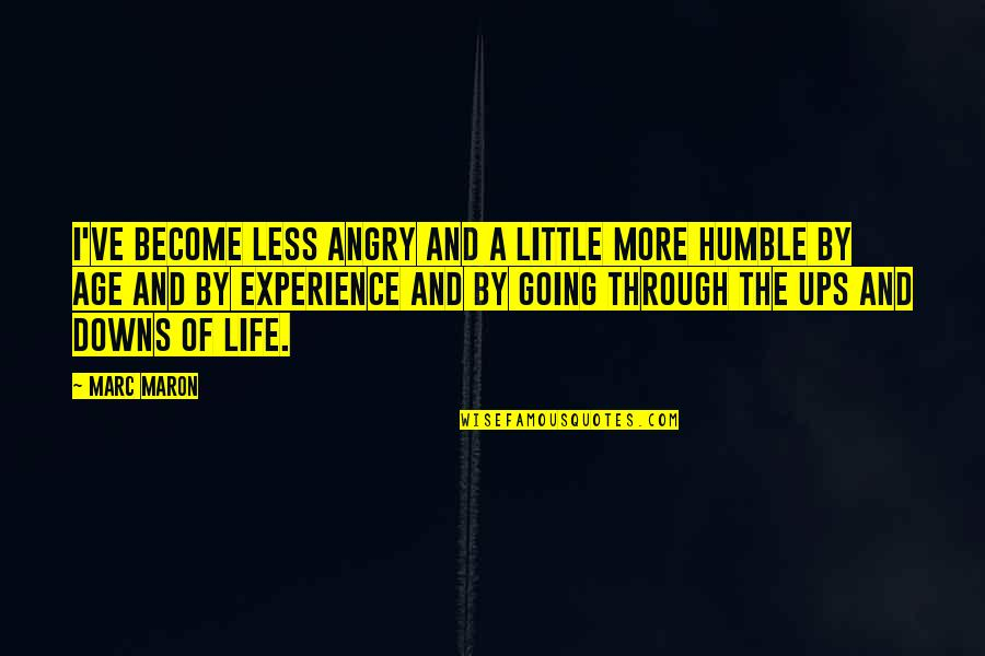 Going Through Life Quotes By Marc Maron: I've become less angry and a little more