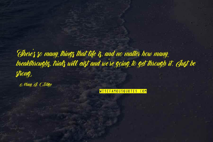Going Through Life Quotes By Mary J. Blige: There's so many things that life is, and